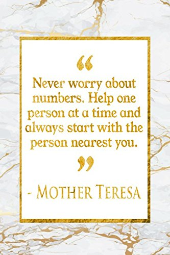 Never Worry About Numbers. Help One Person At A Time And Always Start With The Person Nearest You: Gold Marble Mother Teresa Quote Notebook