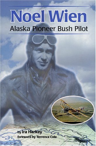 Noel Wien: Alaska Pioneer Bush Pilot (Classic Reprint Series) by Ira Harkey - Shopping Wien