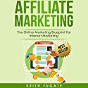 Affiliate Marketing Audiobook by Keith Fugate Narrated by Martin James