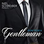 How to Be a Gentleman: What Every Modern Man Needs to Know About Manners and Behaviors to Attract Women | Niel Schreiber