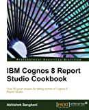 img - for IBM Cognos 8 Report Studio Cookbook by Abhishek Sanghani (2010-06-01) book / textbook / text book