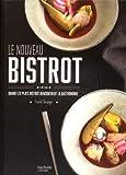 Le nouveau bistrot: Quand les plats bistrot rencontrent la gastronomie