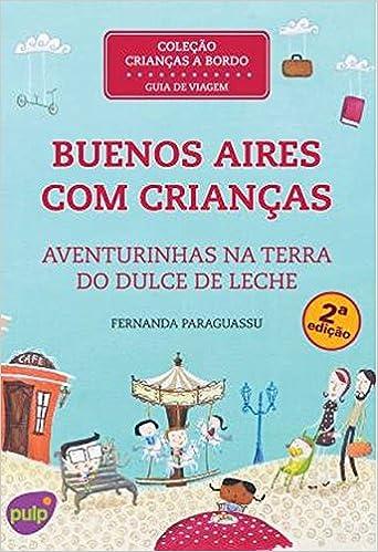 Buenos Aires Com Criancas: Aventurinhas na Terra do Dulce de Leche: Fernanda Paraguassu, 3: 9788563144133: Amazon.com: Books