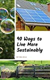 90 Ways to Live More Sustainably: A Guide to Easy, Affordable Green Swaps
