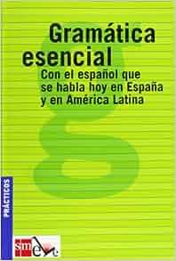 Gramática esencial: con el español que se habla hoy en