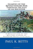 Glimpses of the Revolutionary War Through the Eyes of an Ancestor, Paul Betts, 1466497912