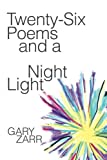 Twenty-Six Poems and a Night Light, Gary Zarr, 1481703722