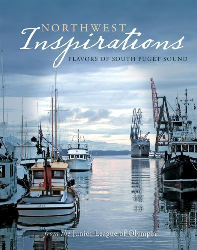 Northwest Inspirations: Flavors of South Puget Sound (Junior League Collection of Our Favorite Recipes), Junior League of Olympia