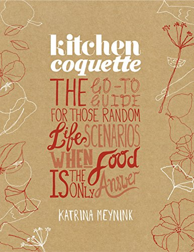 Kitchen Coquette: The Go-To Guide for Those Random Life Scenarios When Food Is the Only Answer