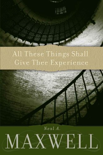 All These Things Shall Give Thee Experience by [Maxwell, Neal A.]