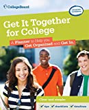 Get It Together for College, 3rd Edition: A Planner to Help You Get Organized and Get In