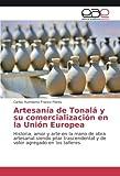 Artesanía de Tonalá y su comercialización en la Unión Europea: Historia, amor y arte en la mano de obra artesanal siendo pilar trascendental y de valor agregado en los talleres (Spanish Edition)