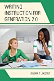 Writing Instruction for Generation 2. 0, Gloria E. Jacobs, 1607094657