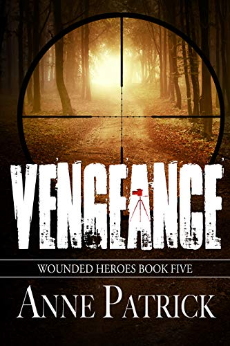 Vengeance (Wounded Heroes Series Book 5) by [Patrick, Anne]