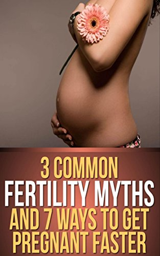 Fertility: 3 Common Fertility Myths and 7 Ways to Get You Pregnant Faster, How to Prepare Your Body Before Conception, How to Boost Your Chances of Pregnancy with Diet and Supplements by [King, Alex]