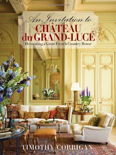 An Invitation to Chateau du Grand-Lucé: Decorating a Great French Country - La Chateau Grande