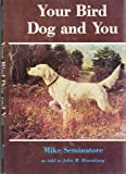 Your Bird Dog and You, Mike Seminatore and John M. Rosenburg, 0498018601