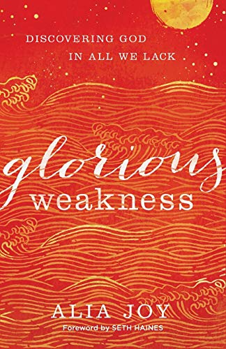Spring Glorious (Glorious Weakness: Discovering God in All We Lack)