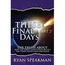 These Final Days, Part 2: The Truth about How the Great Tribulation Begins, the Third Temple, and Jerusalem