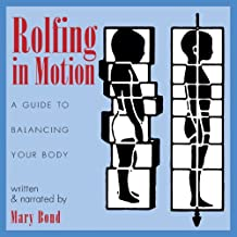 Rolfing in Motion: A Guide to Balancing Your Body