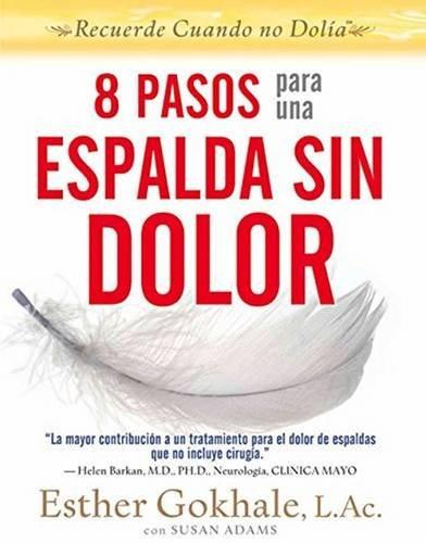 8 pasos para una espalda sin dolor: Recuerde cuando no dolia (Spanish Edition) [Esther Gokhale] (Tapa Blanda)