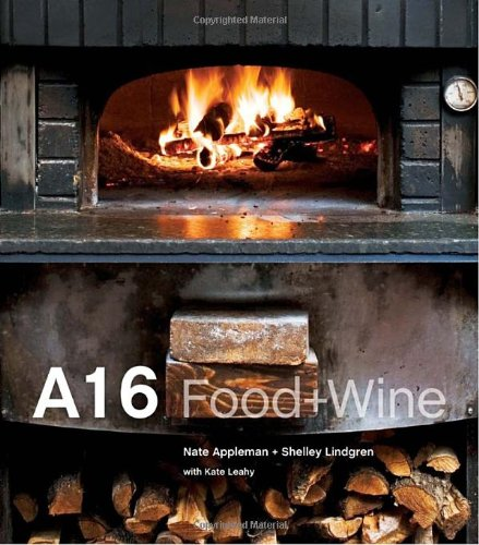 A16: Food + Wine by Nate Appleman, Shelley Lindgren, Kate Leahy