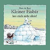Kleiner Eisbär lass mich nicht allein! | Hans de Beer