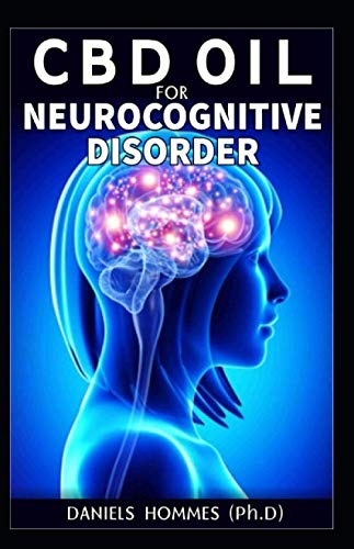 CBD OIL NEUROCOGNITIVE DISORDER: Neurodegenerative Disorders: Alzheimer Disease; Movement Disorders; Multiple Sclerosis; Parkinson & Prion Disease; How CBD Oil Is the Cure (Best Medical Marijuana For Ms)