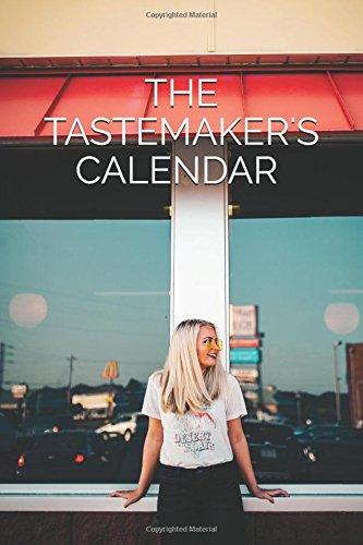 The Tastemaker's Calendar: 150+ Annual Events & Commemorative Days Surrounding Art, Music, Culture, Tech, Media, & More (2018)