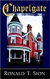 Chapelgate, Ronald T. Sion, 0741431416