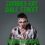 Zombies Eat Wall Street | Kevin Michael
