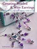 Creating Beaded and Wire Earrings, Linda Jones, 1907563237