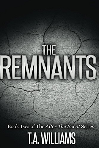 The Remnants: Book 2 of the After The Event Series by [Williams, T.A.]