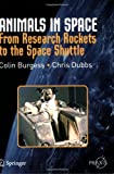Animals in Space : From Research Rockets to the Space Shuttle, Burgess, Colin and Dubbs, Chris, 0387360530