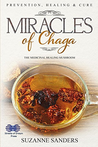 - Miracles of Chaga: The Medicinal Healing Mushroom - Prevention, Healing & Cure
