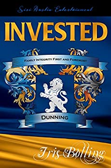 INVESTED (Dunning Trilogy Book 1) by [Bolling, Iris , Bolling, Iris]