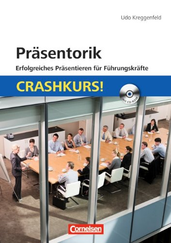 Präsentorik - erfolgreiches Präsentieren für Führungskräfte: Crashkurs!: Mit CD-ROM