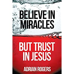 Believe in Miracles But Trust in Jesus