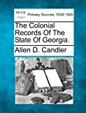The Colonial Records of the State of Georgia, Allen D. Candler, 1277099502