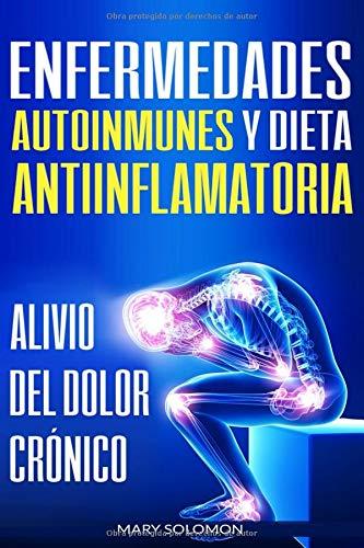 Enfermedades autoinmunes  y dieta antiinflamatoria Alivio del dolor crónico / Autoimmune Disease Anti-inflammatory Diet Chronic Pain Relief (Libro ... / Spanish Book Version)  [Soloman, Mary] (Tapa Blanda)