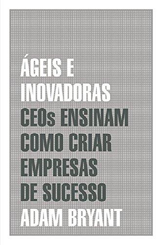 Ágeis e inovadoras: Ceos ensinam como criar empresas de sucesso