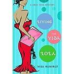 Living the Vida Lola: A Lola Cruz Mystery, Book 1   Misa Ramirez