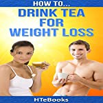 How to Drink Tea for Weight Loss |  HTeBooks