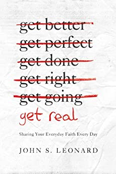 Get Real: Sharing Your Everyday Faith Every Day by [Leonard, John]