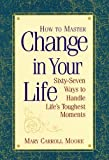 How to Master Change in Your Life, Mary Carroll Moore, 157043123X