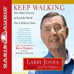 Keep Walking: One Man's Journey to Feed the World One Child at a Time | Larry Jones