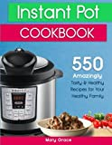 Instant Pot Cookbook: Top 550 Amazingly Tasty & Healthy Instant Pot Recipes for Your Healthy Family (With Nutrition Facts)