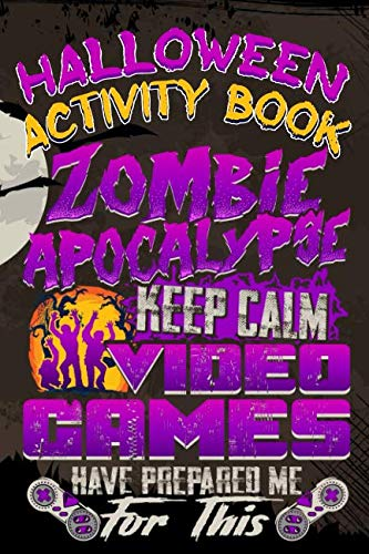Halloween Activity Book Zombie Apocalypse Keep Calm Video Games Have Prepared Me For This: Halloween Book for Kids with Notebook to Draw and Write (Halloween Comp Books for -