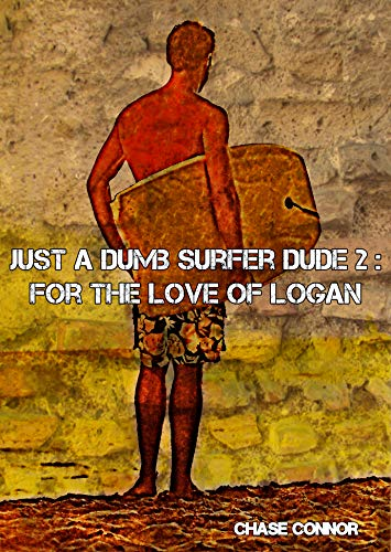 Just a Dumb Surfer Dude 2: For the Love of -