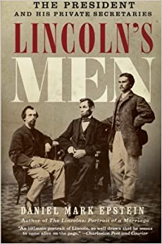 Book Lincoln's Men: The President and His Private Secretaries 1st edition by Epstein, Daniel Mark (2010)